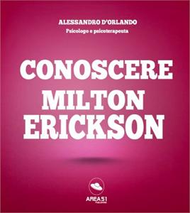 Conoscere Milton Erickson - Alessandro D'Orlando