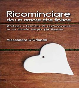 Ricominciare da un amore che finisce - Alessandro D'Orlando
