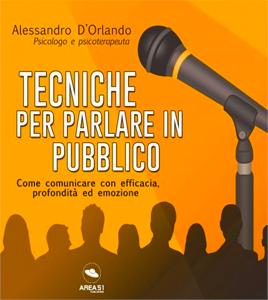 TECNICHE PER PARLARE IN PUBBLICO - Alessandro D'Orlando