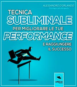 Tecnica subliminale per migliorare le tue performance - Alessandro D'Orlando